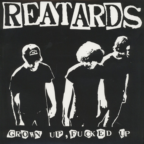 Reatards - Grown Up, Fucked Up