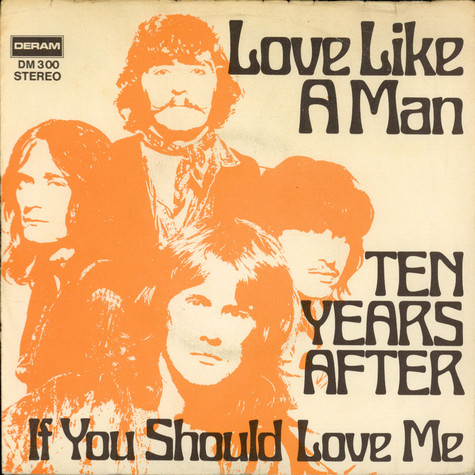Ten Years After - Love Like A Man / If You Should Love Me