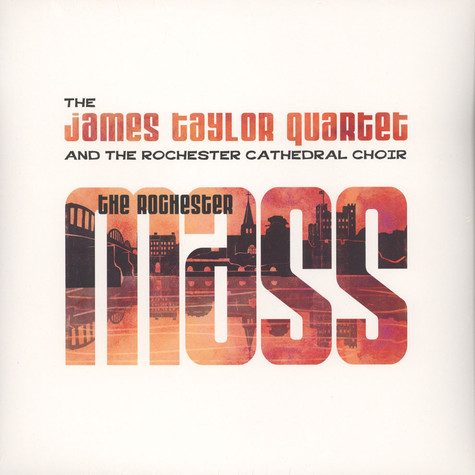 James Taylor Quartet & Rochester Cathedral Choir - The Rochester Mass