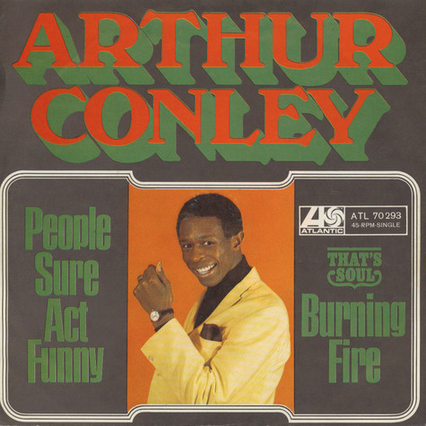 Arthur Conley - People Sure Act Funny / Burning Fire