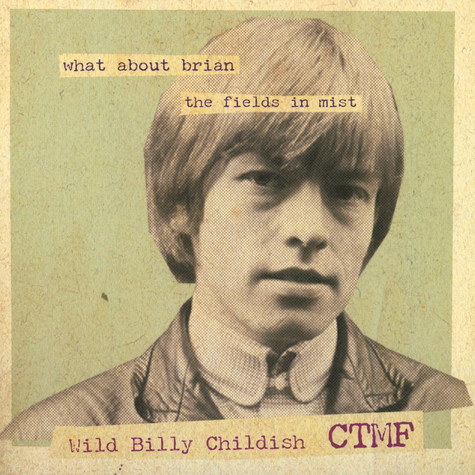 Wild Billy Childish & CTMF - What About Brian / The Fields In Mist