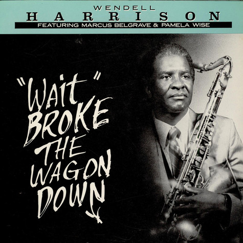 "Wendell Harrison - ""Wait"" Broke The Wagon Down"