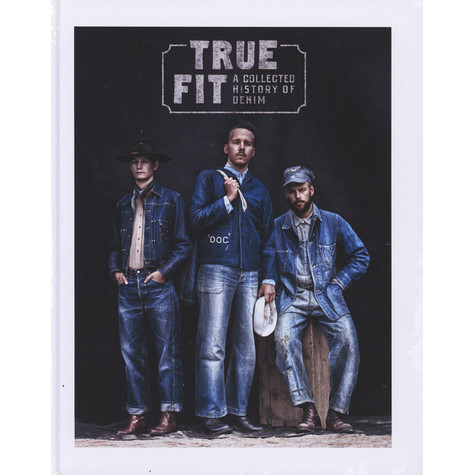 Viktor Fredbäck,? Fredrik Ottoson &? Rickard Eklund - True Fit: A Collected History Of Denim