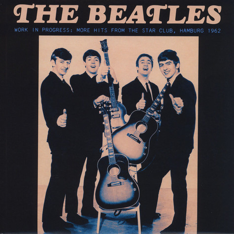 Beatles, The - Work In Progress: More Hits From The Star Club Hamburg 1962