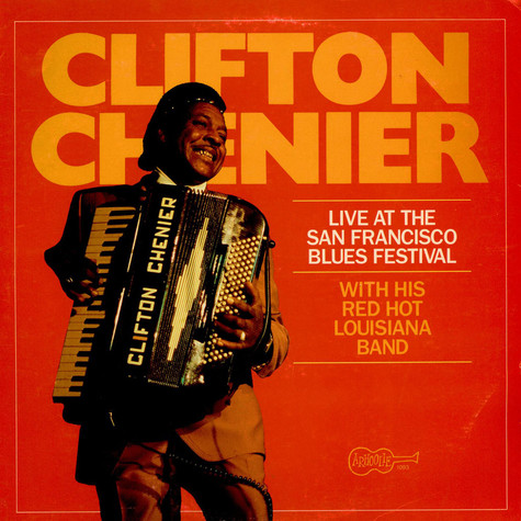 Clifton Chenier And His Red Hot Louisiana Band - Live At The San Francisco Blues Festival