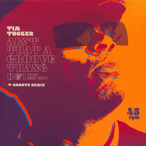 Tim Tucker - Ain't That A Groove Thang / U & I Feat. Daniel Wiley