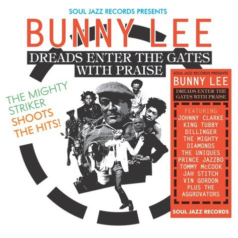 Soul Jazz Records Presents - Bunny Lee - Dreads Enter The Gates With Praise: The Mighty Striker Shoots The Hits!