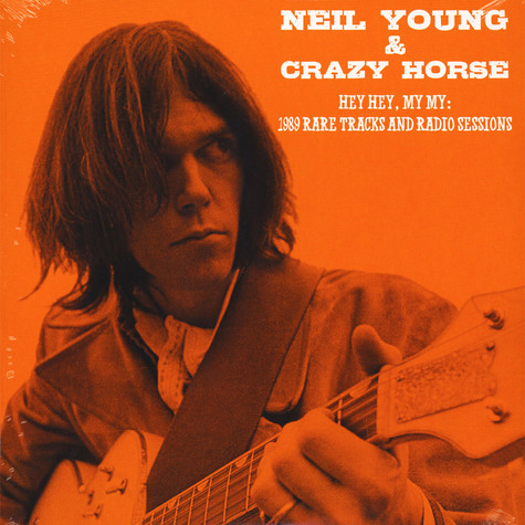 Neil Young & Crazy Horse - Hey Hey, My My: 1989 Rare Tracks And Radio Sessions