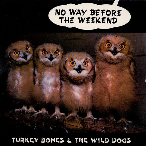 Turkey Bones & The Wild Dogs - No Way Before The Weekend