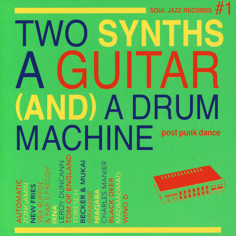 V.A. - Two Synths A Guitar (And) A Drum Machine - Soul Jazz Records #1 Post Punk Dance