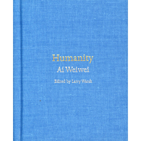 Aiweiwei - Humanity Edited By Larry Walsh