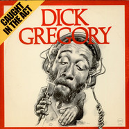 Dick Gregory - Caught In The Act