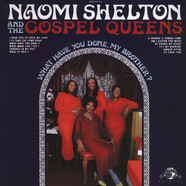 Naomi Shelton & The Gospel Queens - What Have You Done, My Brother ?