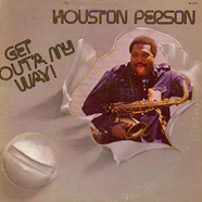 Houston Person - Get Outa My Way!