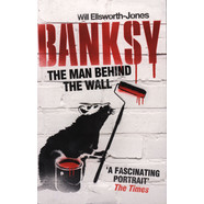 Will Ellsworth-Jones - Banksy: The Man Behind the Wall