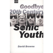 David Browne - Goodbye 20th Century - Die Geschichte von Sonic Youth