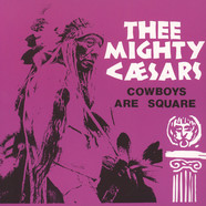 Thee Mighty Caesars - Cowboys Are Square / Ain't Got None