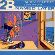 Barry Finnerty & Superfriends - 2B Named Later