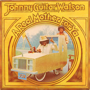 Johnny Guitar Watson - A Real Mother For Ya