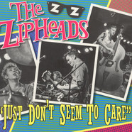 Zipheads, The - Just Don't Seem To Care