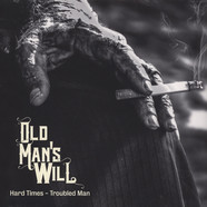 Old Man's Will - Hard Times - Troubled Man Black Vinyl Edition