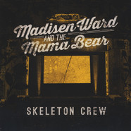 Madisen Ward And The Mama Bear - Skeleton Crew