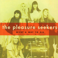Pleasure Seekers - What A Way To Die / Never Thought...