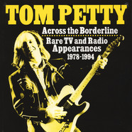 Tom Petty - Across The Borderline: Radio TV And Radio Appearances 1978-1994