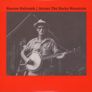 Roscoe Holcomb - Across The Rocky Mountain