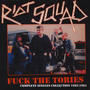 Riot Squad - Fuck The Tories: Complete Singles Collection 1982-1984