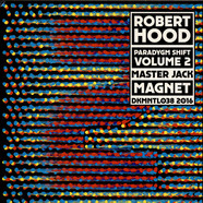 Robert Hood - Paradygm Shift Volume 2