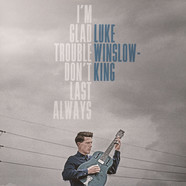 Luke Winslow-King - I'm Glad Trouble Don't Last Always