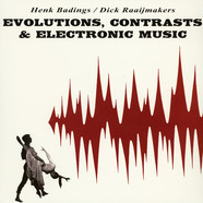 Henk Badings / Dick Raaijmakers - Evolutions, Contrasts & Electronic Music