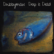 Dubbyman - Deep Is Dead