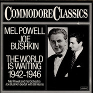 Mel Powell & Joe Bushkin - The World Is Waiting 1942 - 1946