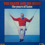 Ted Heath And His Music - The Years Of Fame