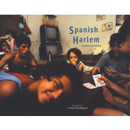 Joseph Rodriguez - Spanish Harlem: El Barrio In The '80s