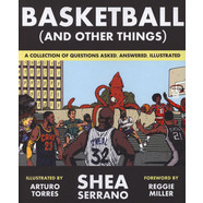 Shea Serrano - Basketball (And Other Things)