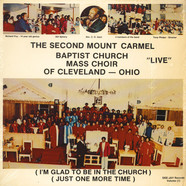 The Second Mount Carmel Baptist Church Mass Choir Of Cleveland - Ohio - I'm Glad To Be In The Church (Just One More Time)