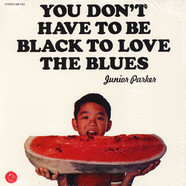 Little Junior Parker - You Don't Have To Be Black To Love The Blues