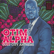 Otim Alpha - Gulu City Anthems Black Vinyl Edition
