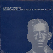 Charley Patton - Electrically Recorded: Jesus Is A Dying Bed Maker