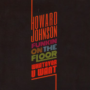 Howard Johnson - Funkin On The Floor / Whatever U Want