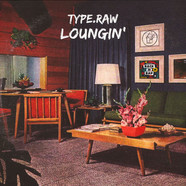 Type.Raw - Loungin' Limited Edition LP
