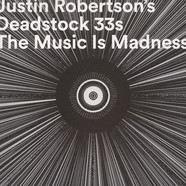 Justin Robertson's Deadstock 33s - The Music Is Madness (To Those Who Cannot Hear It)