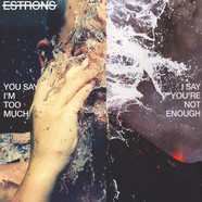 Estrons - You Say I'm Too Much, I Say You're Not Enough Black Vinyl Edition