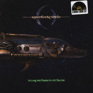 A Perfect Circle - So Long, And Thanks For All The Fish