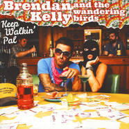 Brendan Kelly & The Wandering Birds - Keep Walkin' Pal