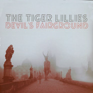 Tiger Lillies - Devil's Fairground