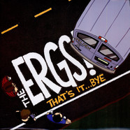 The Ergs! - That's It ...Bye